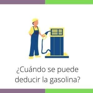 ¿Cuándo se puede deducir la gasolina?