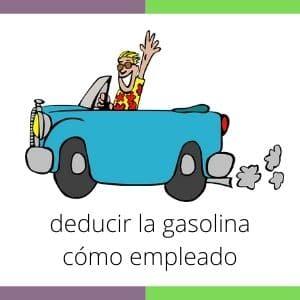 deducir la gasolina cómo empleado