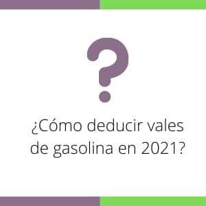 deducir vales gasolina 2021